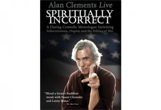 alan clements live: spiritually incorrect